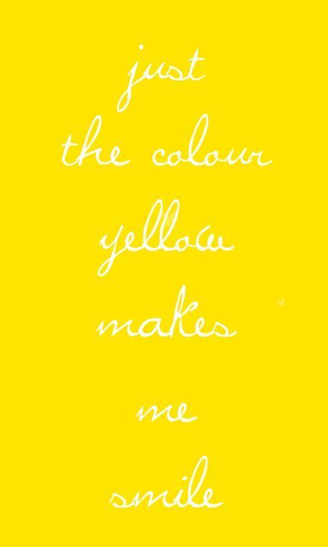 Just The Color Yellow Makes Me Smile Yellow Inspiration