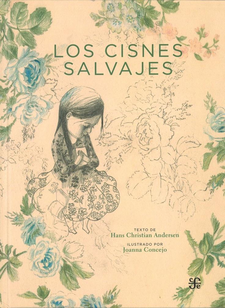 ANDERSEN, Hans Christian. Los cisnes salvajes. Joanna Concejo (il.). México D.F. : Fondo de Cultura Económica, 2012.