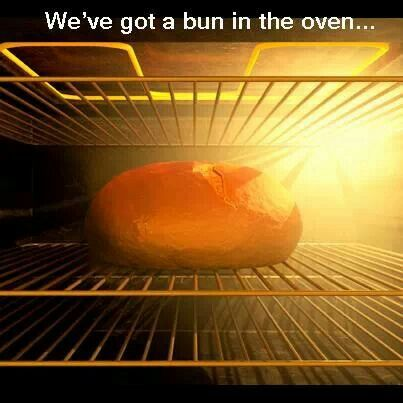 We've got a bun in the oven
