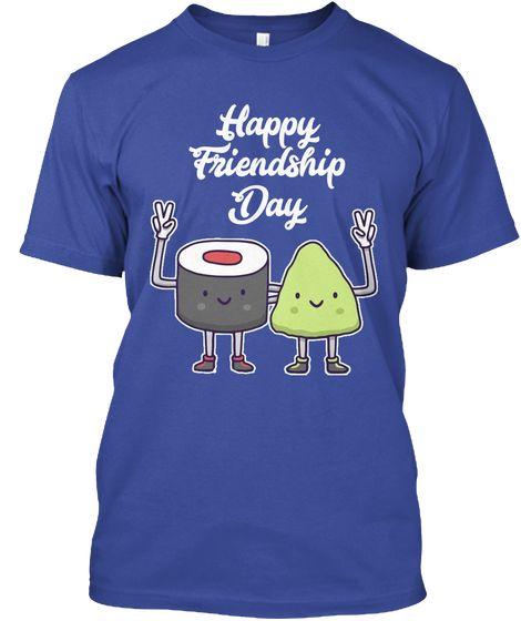 $19.99  International Friendship Day Funny 2017 Deep Royal T-Shirt Front