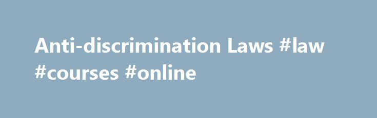Anti-discrimination Laws #law #courses #online http://laws.nef2.com/2017/04/26/anti-discrimination-laws-law-courses-online/  #anti discrimination laws # Flexible Staffing Arrangements A Report on Temporary Help, On-Call, Direct-Hire Temporary, Leased, Contract Company, and Independent Contractor Employment in the United States Susan N. Houseman August 1999 9.7 Anti-discrimination Laws Title VII of the Civil Rights Act of 1964 prohibits discrimination in employment on the basis of race…