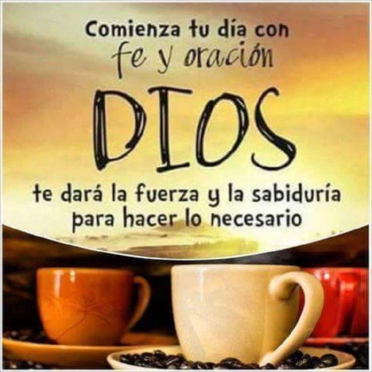 Comienza tu día con fe y oración, Dios te dará la fuerza y la sabiduría para…