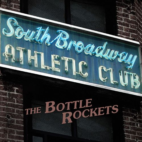 The Bottle Rockets - South Broadway Athletic Club on Limited Edition 180g LP + Download