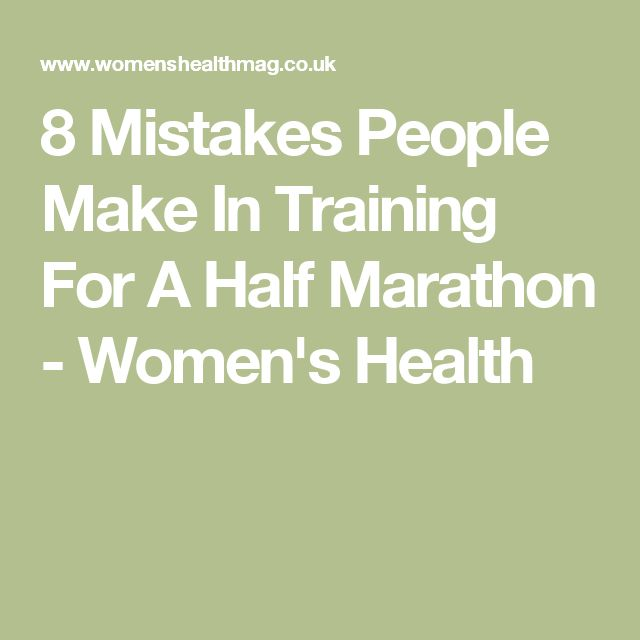 8 Mistakes People Make In Training For A Half Marathon - Women's Health