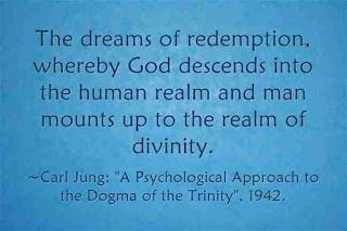 """The dreams of redemption, whereby God descends into the human realm and man mounts up to the realm of divinity.~ Carl Jung, """"A Psychological Approach to the Trinity,"""" 1942"""