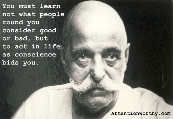 G.I. Gurdjieff: Act In Life As Conscience Bids You