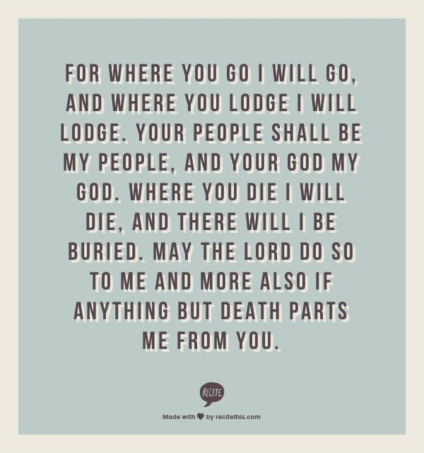 Ruth 1:16-17 - this was part of our marriage vows.