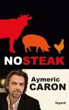 """Aymeric Caron """"No steak"""" : Bientôt, nous ne mangerons plus de viande. Nous cesserons définitivement de tuer des êtres vivants – 60 milliards d'animaux chaque année – pour nous nourrir. D'abord parce que notre planète nous l'ordonne : en 2050 nous serons près de 10 milliards, et nos ressources en terres et en eau seront insuffisantes pour que le régime carné continue à progresser."""