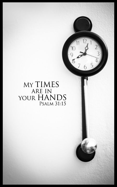 .: Time, Inspiration, Hands, Faith, Gods Timing, Psalm 31 15, Quote, Scripture