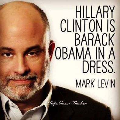 """Hillary Clinton is Barack Obama in a Dress."" ~ Mark Levin (Correction, Pant Suit)"