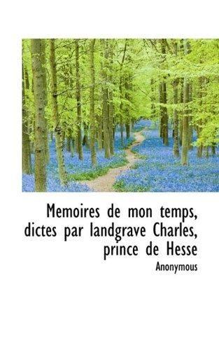 Mémoires de mon temps, dictés par landgrave Charles, prince de Hesse: Anonymous