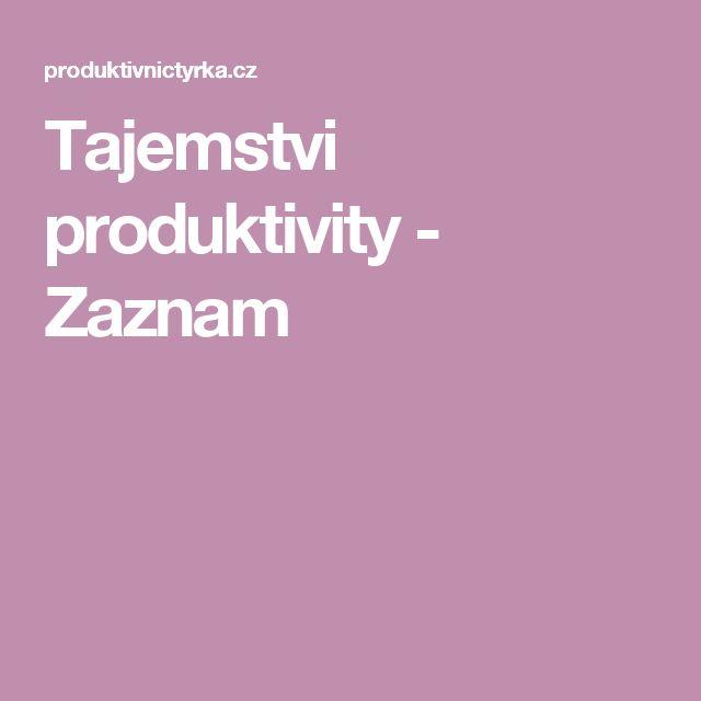 Tajemstvi produktivity - Zaznam