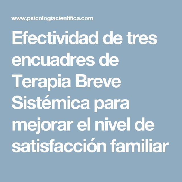 Efectividad de tres encuadres de Terapia Breve Sistémica para mejorar el nivel de satisfacción familiar