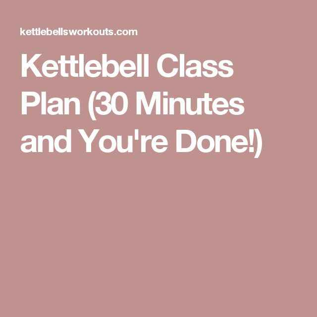 Kettlebell Class Plan (30 Minutes and You're Done!)