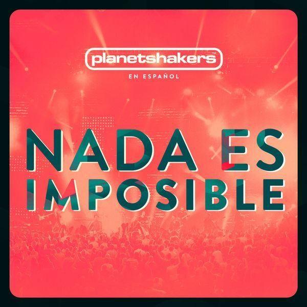 planetshakers, nada es imposible, en español