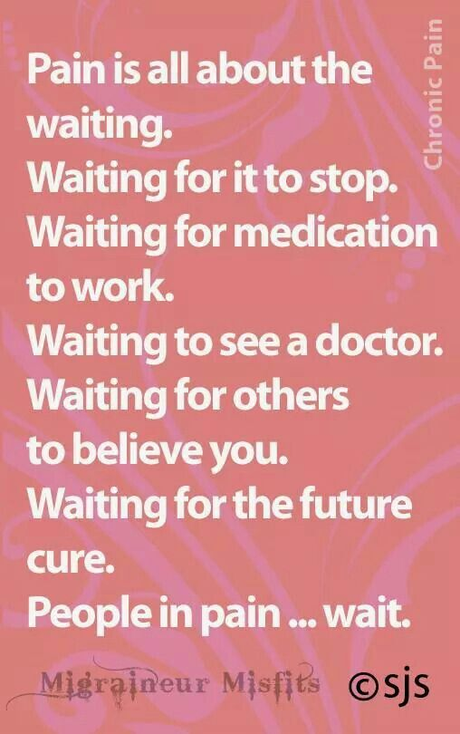 Sad to say the older I get the truer this is.  Having been doubted by doctors, only scans proved I wasn't lying about the level of pain I was having.  More waiting...