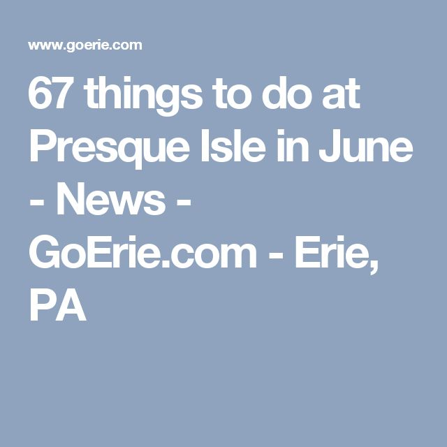 67 things to do at Presque Isle in June - News - GoErie.com - Erie, PA