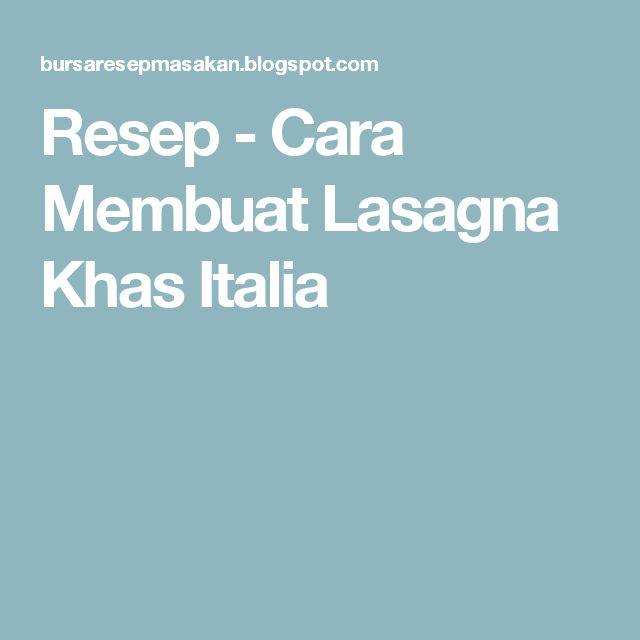 Resep - Cara Membuat Lasagna Khas Italia