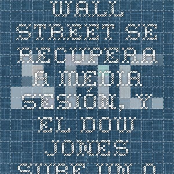 Wall Street se recupera a media sesión, y el Dow Jones sube un 0,45%. 14/4/15
