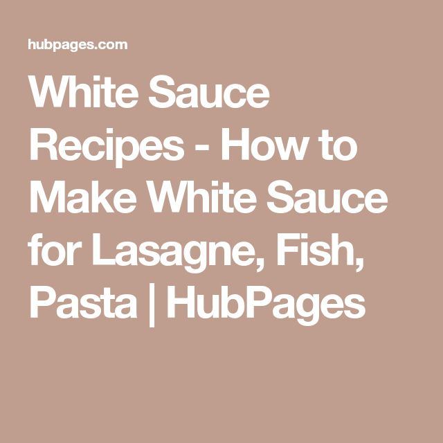 White Sauce Recipes - How to Make White Sauce for Lasagne, Fish, Pasta | HubPages