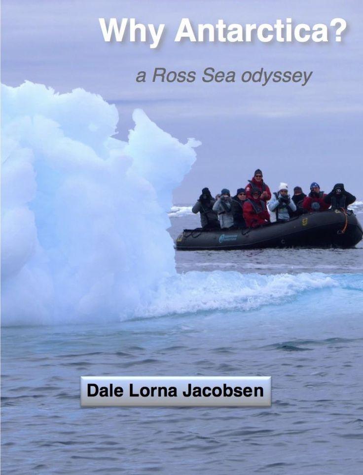 Dale Lorna Jacobsen - Why Antarctica? a Ross Sea odyssey