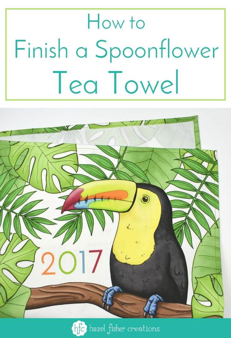 How to Finish a Spoonflower Tea Towel sewing tutorial Toucan Tea Towel Calendar design by Hazel Fisher Creations. Tips for sewing a neat hem - if sewing isn't your strong point, don't worry, it's easier than you think!