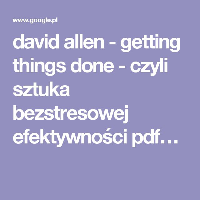 david allen - getting things done - czyli sztuka bezstresowej efektywności pdf…