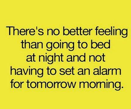 There's no better feeling than going to bed at night and not having to ...