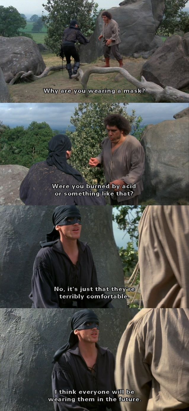 """""""Why are you wearing a mask?"""" (The Princess Bride)"""