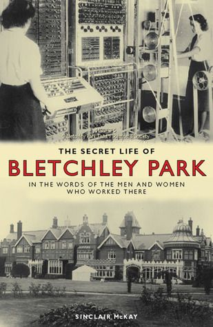 """""""The Secret Life Of Bletchley Park: The History Of The Wartime Codebreaking Centre In The Words Of The Men & Women Who Worked There"""" by Sinclair McKay ... #LibraryLoans"""