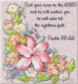 Psalm 55:22 ~ Cast your cares on the Lord and he will sustain you; he will never let the righteous fall.