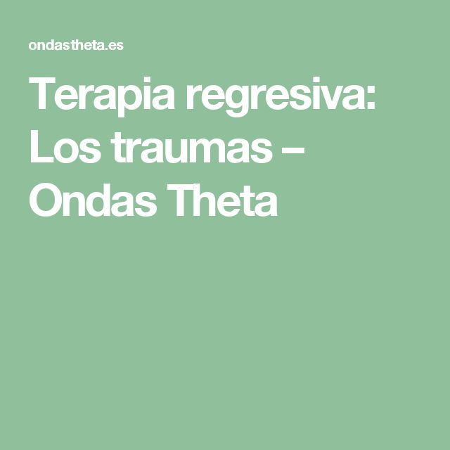 Terapia regresiva: Los traumas – Ondas Theta