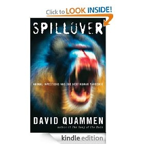 Read for work- Spillover is a single event during which a pathogen from 1 species moves into another; such movement can result in an outbreak. Quammen chronicles spillover events using personal anecdotes & stories to recount events for the expert & novice alike. He frames the events within an ecologic sense of the pathogen, host & increasing human population. He focuses on the NBO (next big one) and how, if HIV or Ebola virus were more easily transmissible, no one would remain to read his…