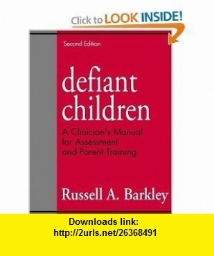 Defiant Children, Second Edition A Clinicians Manual for Assessment and Parent Russell A. Barkley ,   ,  , ASIN: B003E9XSOY , tutorials , pdf , ebook , torrent , downloads , rapidshare , filesonic , hotfile , megaupload , fileserve