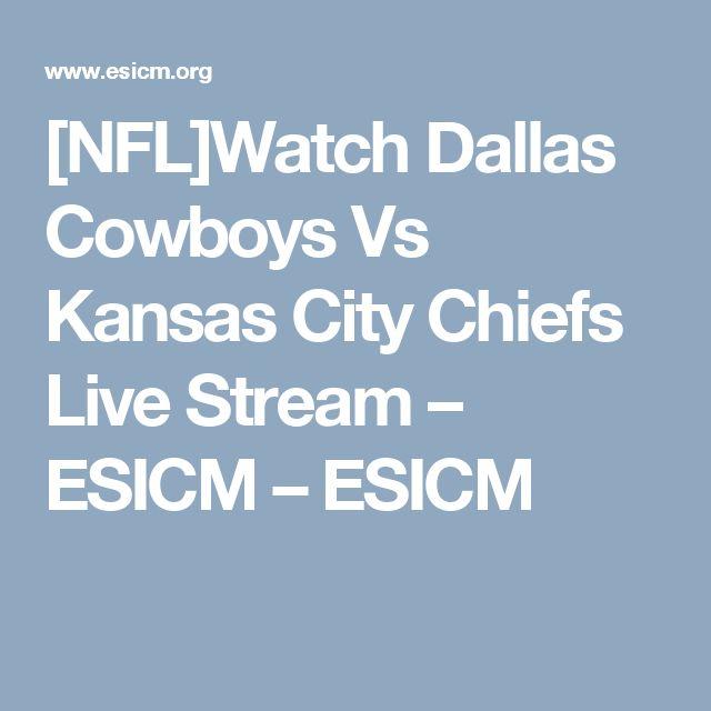 [NFL]Watch Dallas Cowboys Vs Kansas City Chiefs Live Stream – ESICM – ESICM
