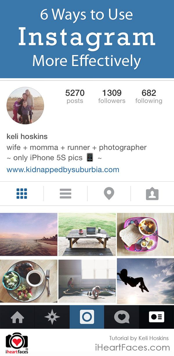 6 Ways to Use Instagram More Effectively. August 18, 2014 Keli Hoskins. http://www.iheartfaces.com/2014/08/6-ways-to-use-instagram-more-effectively/