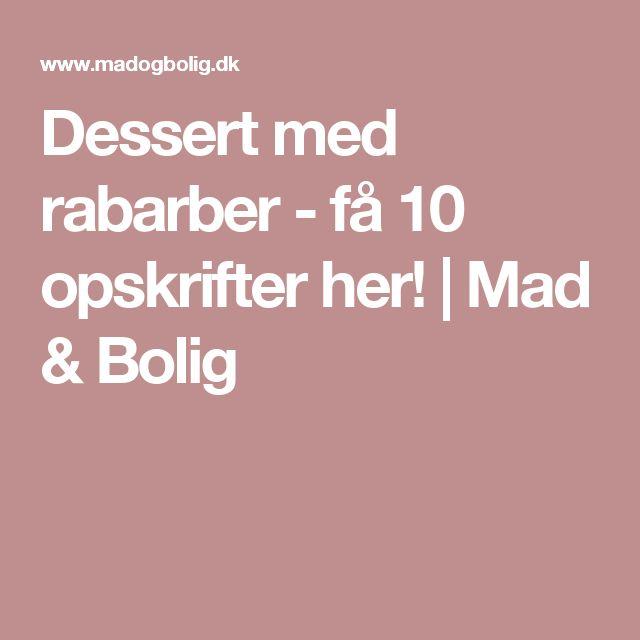 Dessert med rabarber - få 10 opskrifter her!   Mad & Bolig