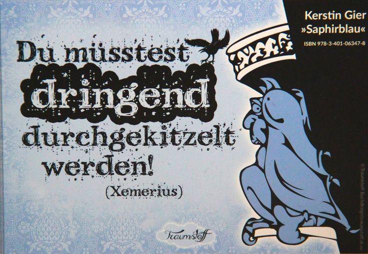 """""""Du müsstest dringend durchgekitzelt werden!"""" Xemerius Edelstein-Trilogie, Saphirblau, Smaragdgrün"""