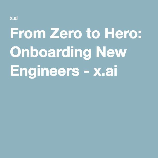 From Zero to Hero: Onboarding New Engineers - x.ai  https://x.ai/from-zero-to-hero-thoughts-on-onboarding-new-engineers/