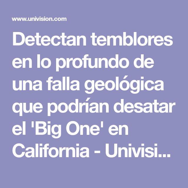 Detectan temblores en lo profundo de una falla geológica que podrían desatar el 'Big One' en California - Univision 34 Los Angeles - Univision