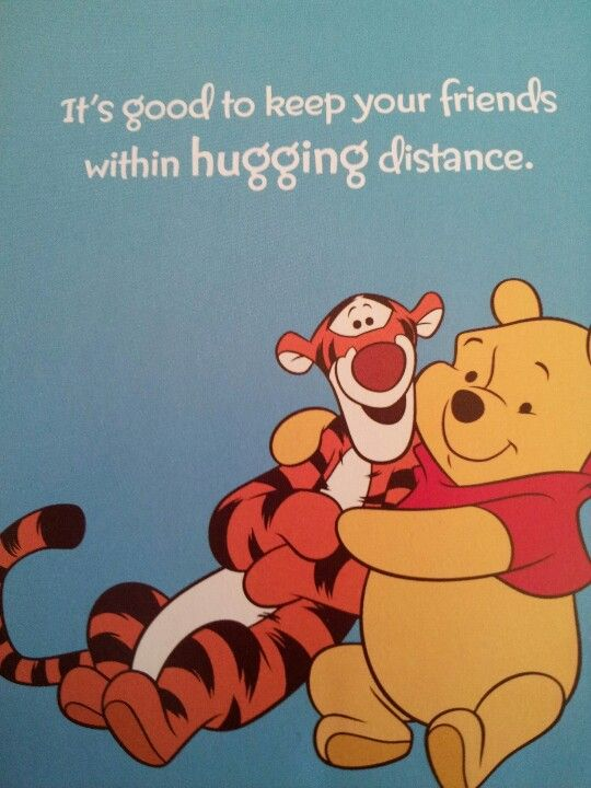 ❤️Hugs ~ Winnie The Pooh ~ It's good to keep your friends within hugging distance.