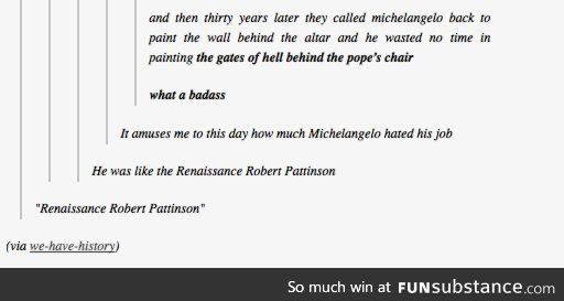Michelangelo is the Renaissance Robert Patinson... Lol!