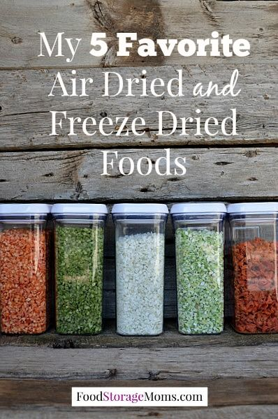 5 Favorite Air And Freeze Dried Foods-never run out of the basics again by Food Storage Moms