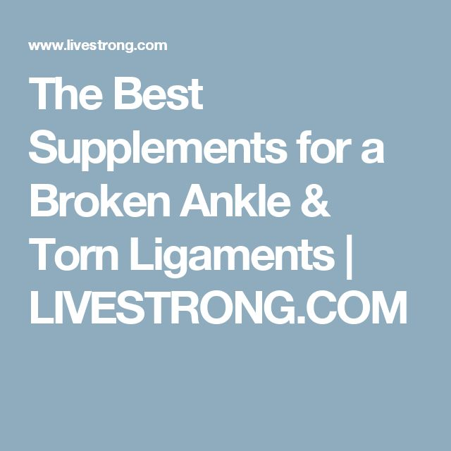 The Best Supplements for a Broken Ankle & Torn Ligaments | LIVESTRONG.COM