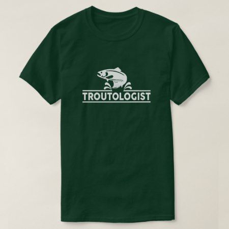 Troutologist - Trout fisherman T-Shirt - click to get yours right now!