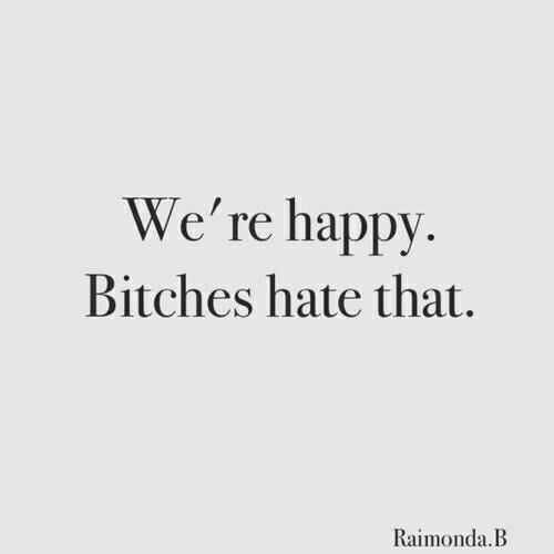 Yes they do! Haters hate happiness & Misery loves company!
