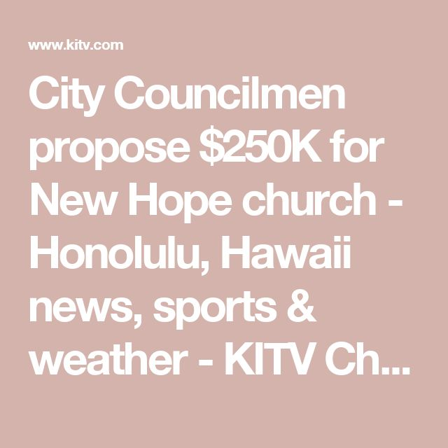 City Councilmen propose $250K for New Hope church - Honolulu, Hawaii news, sports & weather - KITV Channel 4