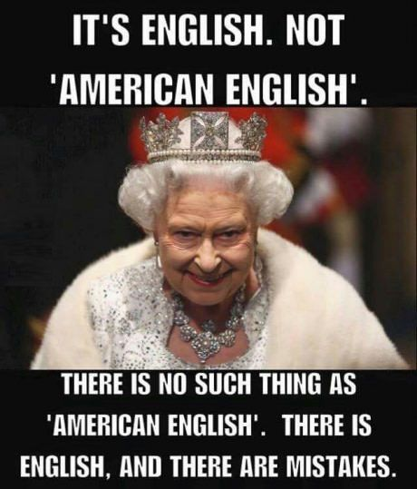 "Hahaha! No offence intended. If anything, I've learnt in recent years that some words we ""correct"" US citizens for, are actually closer to the original English than the ones that have involved in England! :-)"