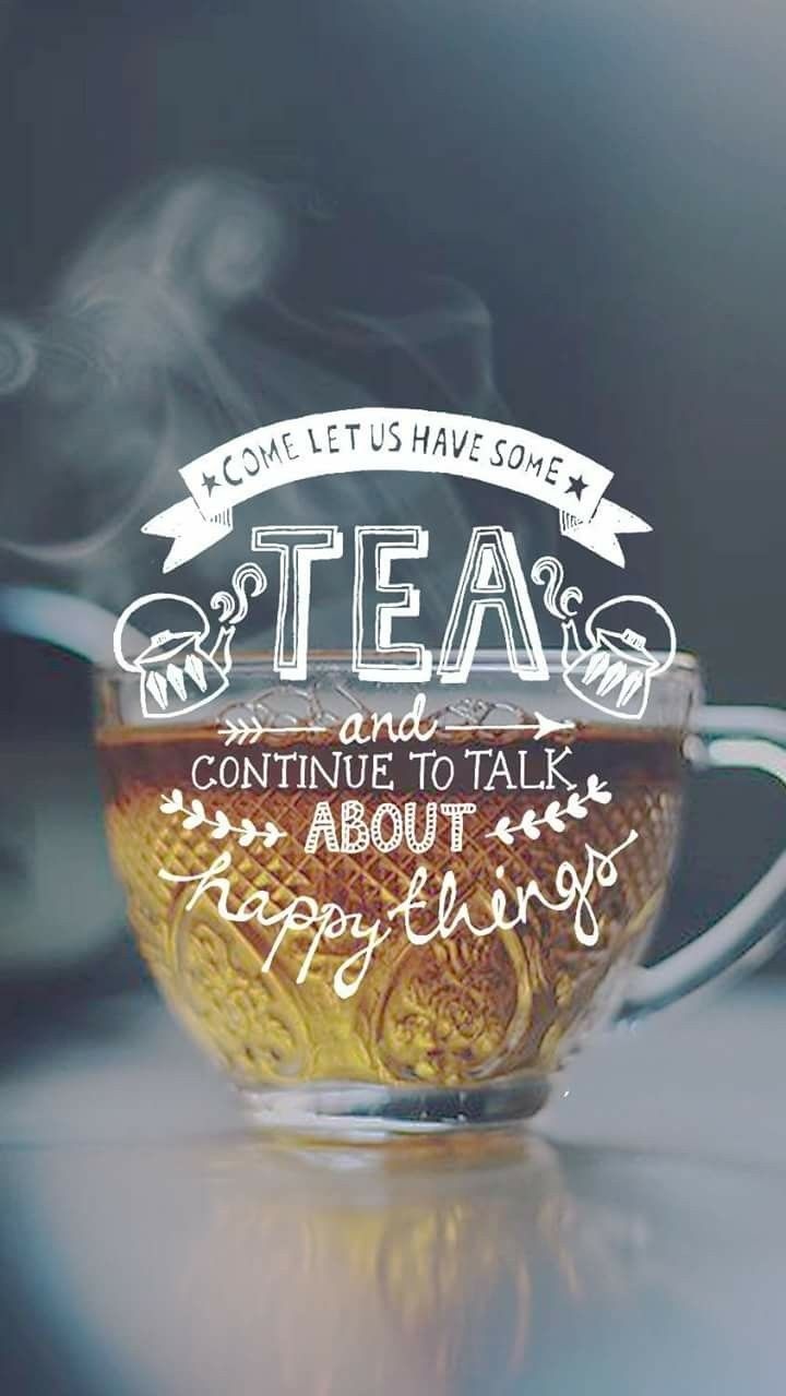 Tea Happy Things Tea Wallpaper Tea Quotes Tea Lover