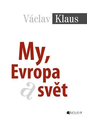 Václav Klaus – My, Evropa a svět | www.fragment.cz